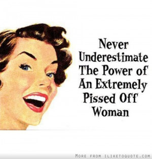 The power of an extremely pissed off woman
