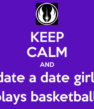 keep-calm-and-date-a-date-girl-plays-basketball.png