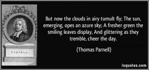 But now the clouds in airy tumult fly; The sun, emerging, opes an ...