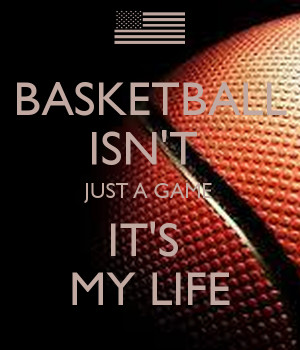 basketball-isnt-just-a-game-its-my-life.png