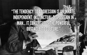 The tendency to aggression is an innate, independent, instinctual ...