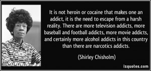 that makes one an addict, it is the need to escape from a harsh ...