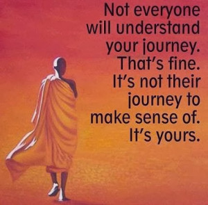 Not everyone will understand your journey. That's fine. It's not their ...
