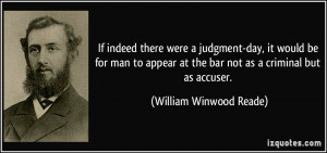 If indeed there were a judgment-day, it would be for man to appear at ...