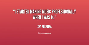 started making music professionally when I was 14.""