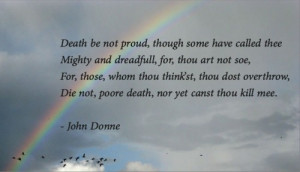 Excerpt from: Death Be Not Proud – by John Donne)
