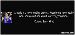 Struggle is a never ending process. Freedom is never really won, you ...