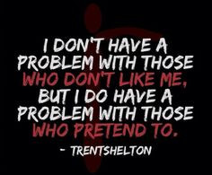 This says it all!! Sick of people that are nice to my face and turn ...