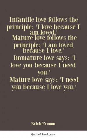 Erich Fromm Quotes - Infantile love follows the principle: 'I love ...