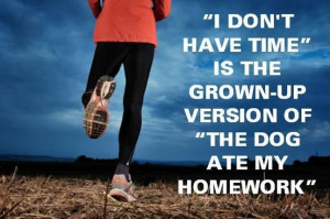 "Fitness Motivation Quote – ""I don't have time"" is the grown-up ..."