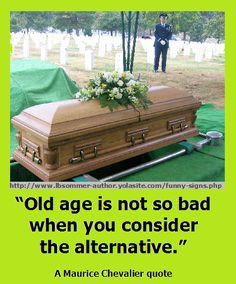 Humorous quote by Maurice Chevalier - Old age is not so bad when you ...