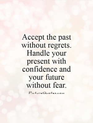 ... present with confidence and your future without fear Picture Quote #1