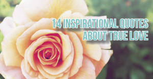 14 Inspirational Quotes About True Love | Datevitation | Bloglovin'