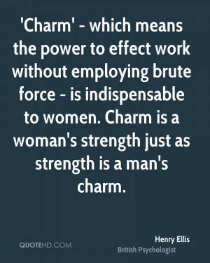 Charm' - which means the power to effect work without employing brute ...