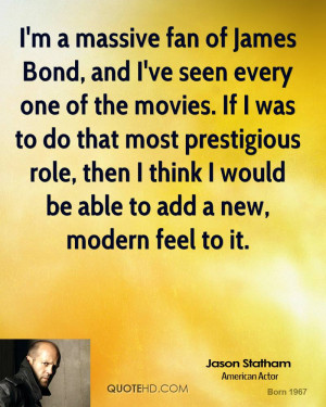 massive fan of James Bond, and I've seen every one of the movies ...