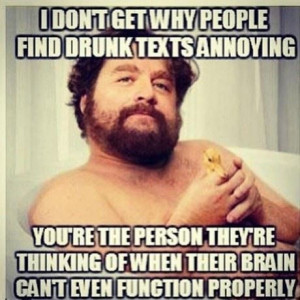 don't get why people find drunk texts annoying.You're the person ...