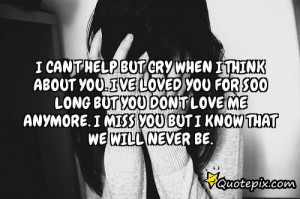 Can't Help But Cry When I Think About You. I've Loved You For ...