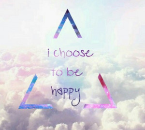 111707-I-Choose-To-Be-Happy.jpg