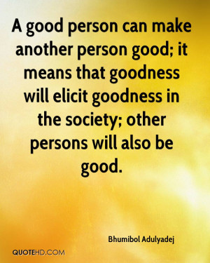 good person can make another person good; it means that goodness ...