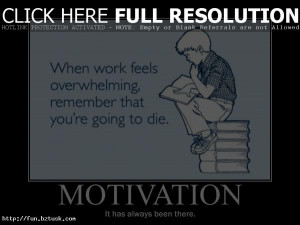 , Motivation is always there- even when you do too much hard work ...