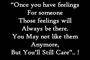 ... always be there. You may not like them anymore, but you'll still care