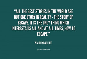 quote-Walter-Bagehot-all-the-best-stories-in-the-world-94110.png