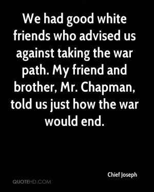 We had good white friends who advised us against taking the war path ...