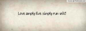 Love amply, live simply, run wild Profile Facebook Covers