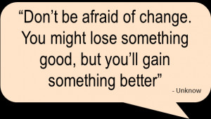 Don't Be Afraid Of Change…
