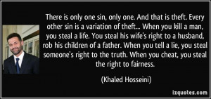only one. And that is theft. Every other sin is a variation of theft ...