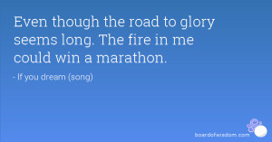 Even though the road to glory seems long. The fire in me could win a ...