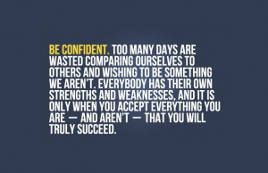 Be Confident Too Many Days Are Wasted Comparing Ourselves To Others ...