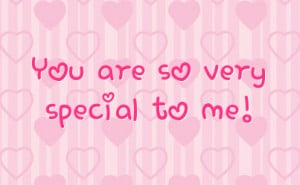 You Are Very Special To Me Quotes You Are Very Special To Me