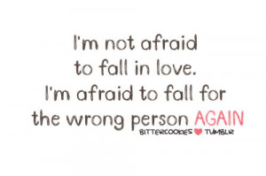 ... fall-in-love-im-afraid-to-fall-for-the-wrong-person-again-sad-quote