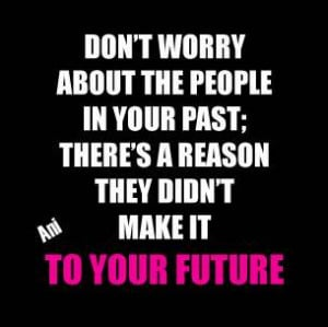 Don't Worry About The People In Your Past There's A Reason They ...