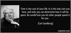 Time is the coin of your life. It is the only coin you have, and only ...