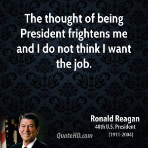ronald-reagan-president-the-thought-of-being-president-frightens-me ...