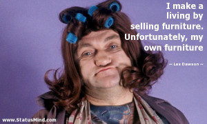 ... Unfortunately, my own furniture - Les Dawson Quotes - StatusMind.com
