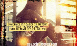 Sometimes it's easier to pretend that you don't care, than to admit it ...