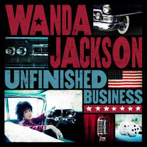 WANDA JACKSON - Unfinished Business (2012)