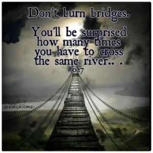 Never Burn Your Bridges Quotes Quotesgram