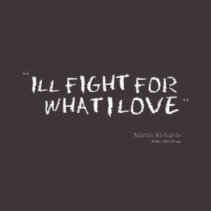 Quotes Picture: ill fight for what i love