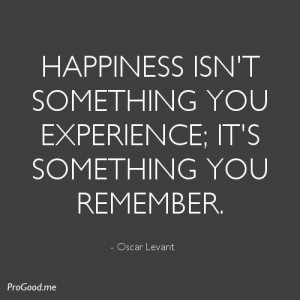 Oscar-Levant-Happiness-Isnt-Something-You-Experience