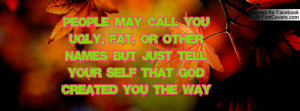 People may call you ugly, fat, or other names but just tell your self ...