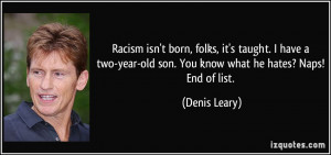 Racism isn't born, folks, it's taught. I have a two-year-old son. You ...