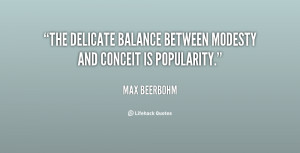 The delicate balance between modesty and conceit is popularity.""