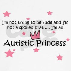 not trying to be rude and I'm not a spoiled brat...I'm an Autistic ...
