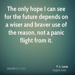 The only hope I can see for the future depends on a wiser and braver ...