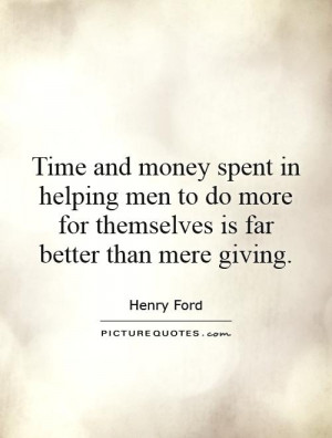 Time and money spent in helping men to do more for themselves is far ...