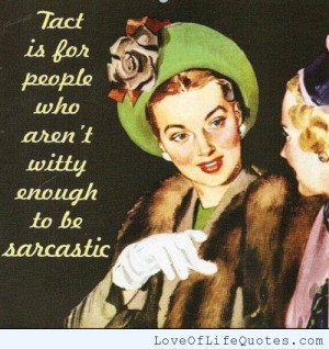 Not witty enough to be sarcastic